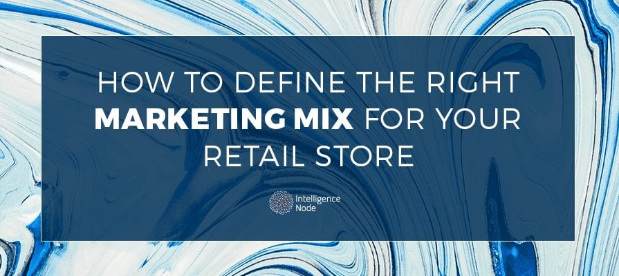 Define a marketing mix for your retail store