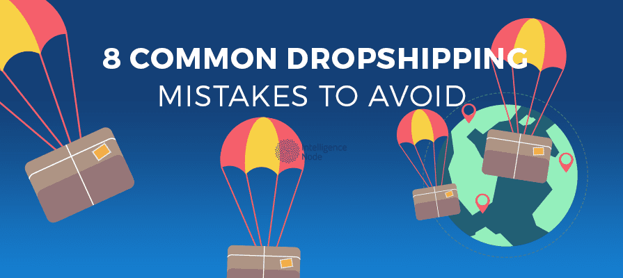 8 Common Dropshipping Mistakes to Avoid