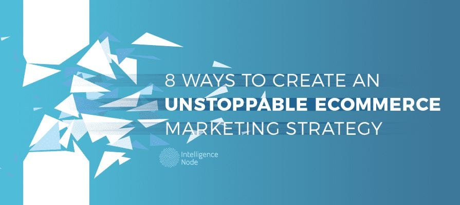 unstoppable ecommerce marketing strategy