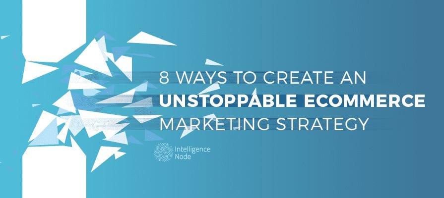 unstoppable ecommerce marketing strategy