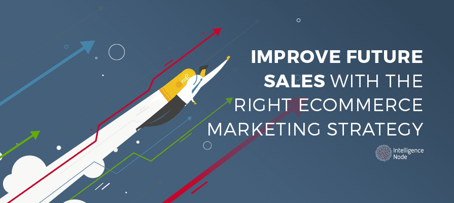 Improve future sales with the right ecommerce marketing for Sales marketing tactics