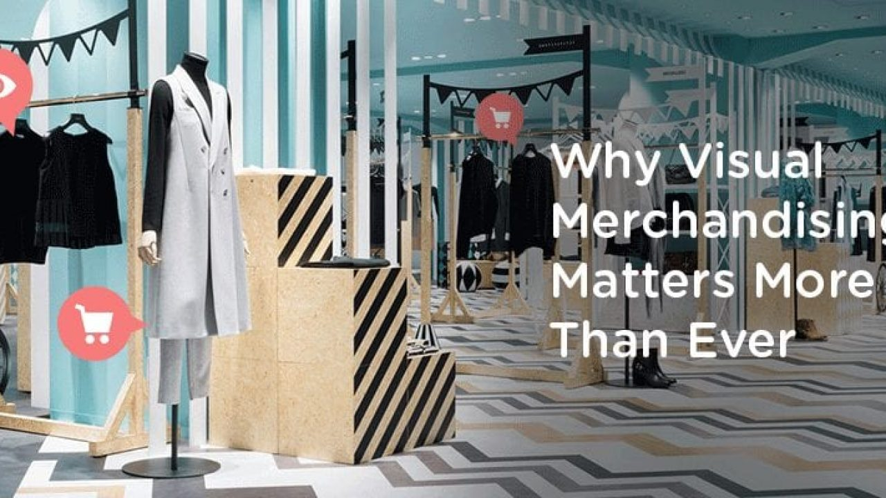 Why Visual Merchandising Matters More Than Ever Blog